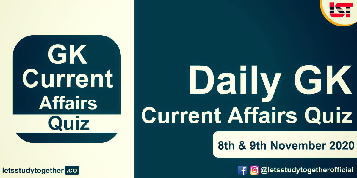 Daily GK and Current Affairs Quiz - 8th & 9th November 2020