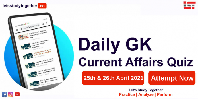Daily GK and Current Affairs Quiz – 25th & 26th April 2021
