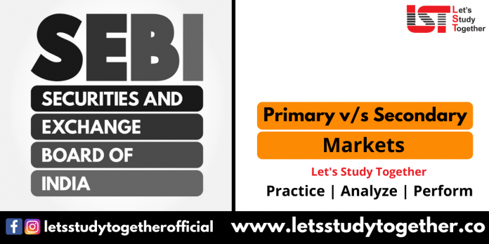 Primary Market & Secondary Market - Meaning, Comparison, Features